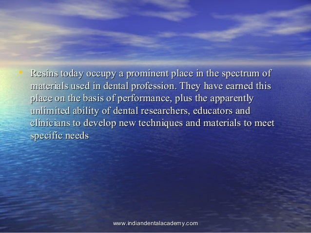 • Resins today occupy a prominent place in the spectrum ofResins today occupy a prominent place in the spectrum of materia...