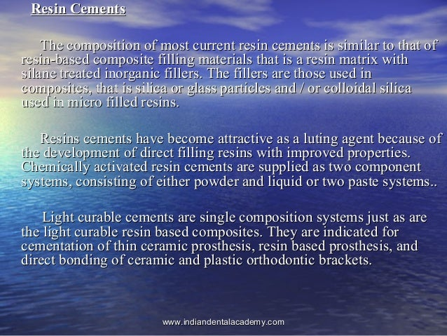 Resin CementsResin Cements The composition of most current resin cements is similar to that ofThe composition of most curr...
