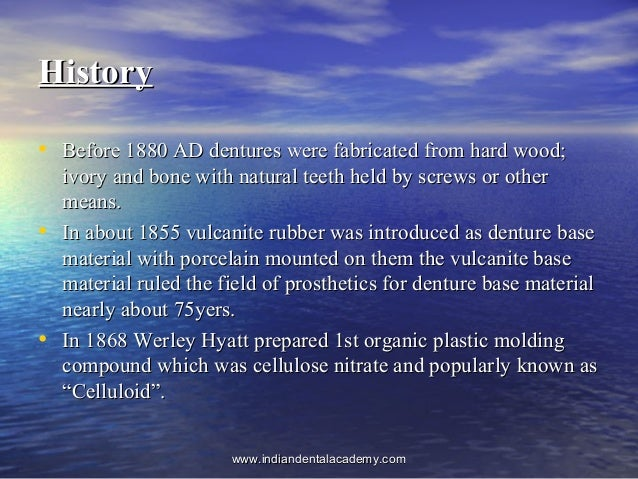 HistoryHistory • Before 1880 AD dentures were fabricated from hard wood;Before 1880 AD dentures were fabricated from hard ...