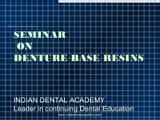 SEMINAR ON DENTURE BASE RESINS INDIAN DENTAL ACADEMY Leader in continuing Dental Education www.indiandentalacademy.com
