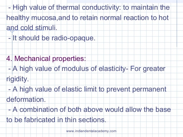 - High value of thermal conductivity: to maintain the healthy mucosa,and to retain normal reaction to hot and cold stimuli...