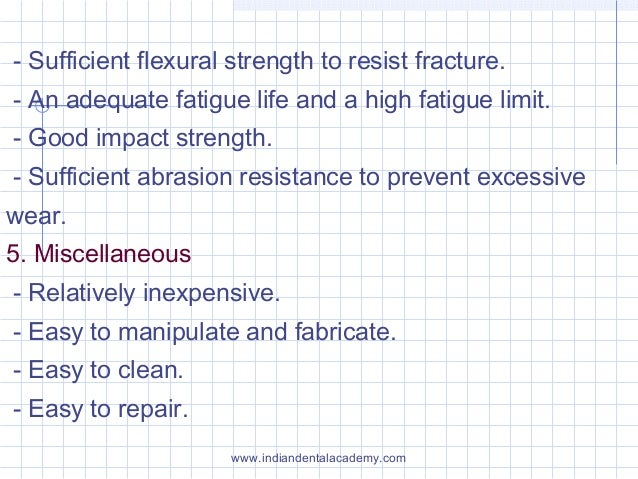 - Sufficient flexural strength to resist fracture. - An adequate fatigue life and a high fatigue limit. - Good impact stre...