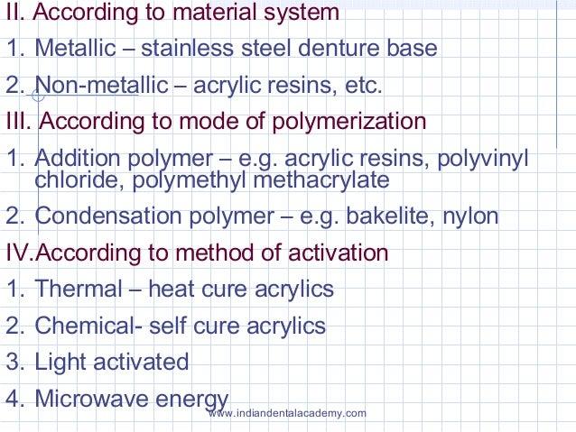 II. According to material system 1. Metallic – stainless steel denture base 2. Non-metallic – acrylic resins, etc. III. Ac...