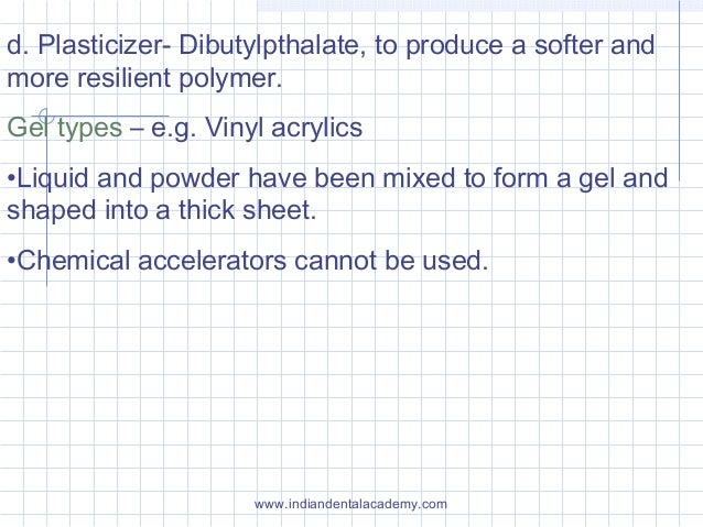 d. Plasticizer- Dibutylpthalate, to produce a softer and more resilient polymer. Gel types – e.g. Vinyl acrylics •Liquid a...