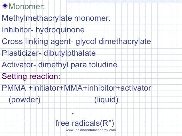Monomer: Methylmethacrylate monomer. Inhibitor- hydroquinone Cross linking agent- glycol dimethacrylate Plasticizer- dibut...