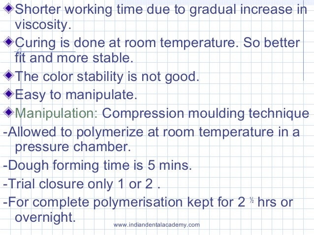 Shorter working time due to gradual increase in viscosity. Curing is done at room temperature. So better fit and more stab...