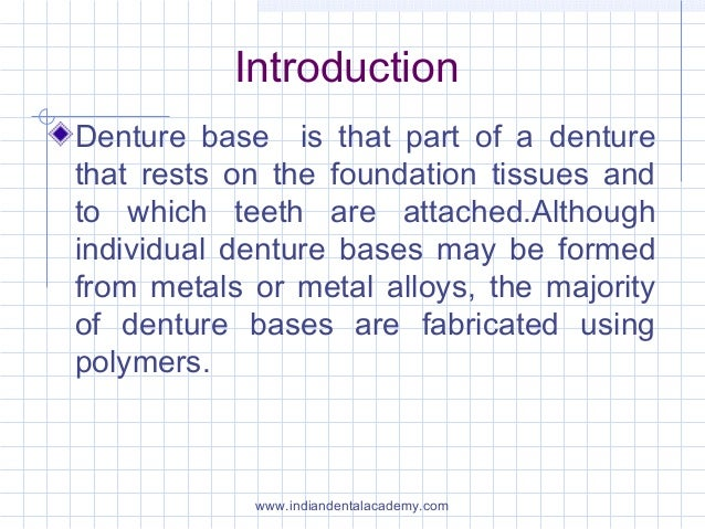 Introduction Denture base is that part of a denture that rests on the foundation tissues and to which teeth are attached.A...