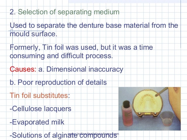 2. Selection of separating medium Used to separate the denture base material from the mould surface. Formerly, Tin foil wa...