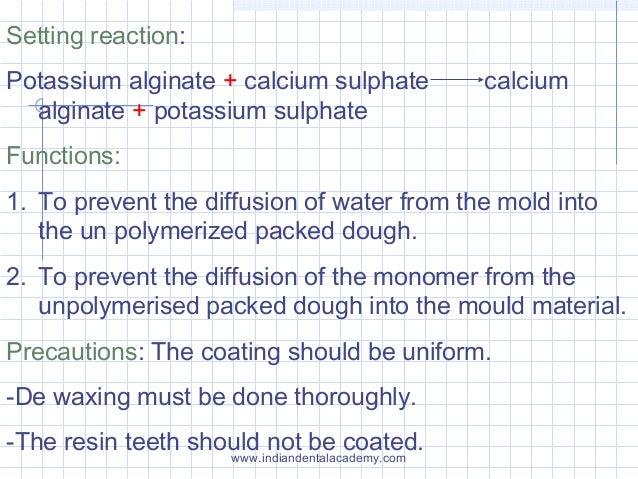Setting reaction: Potassium alginate + calcium sulphate calcium alginate + potassium sulphate Functions: 1. To prevent the...