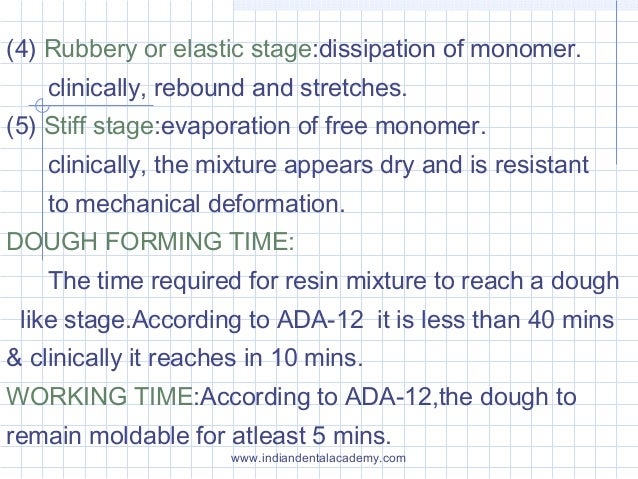 (4) Rubbery or elastic stage:dissipation of monomer. clinically, rebound and stretches. (5) Stiff stage:evaporation of fre...