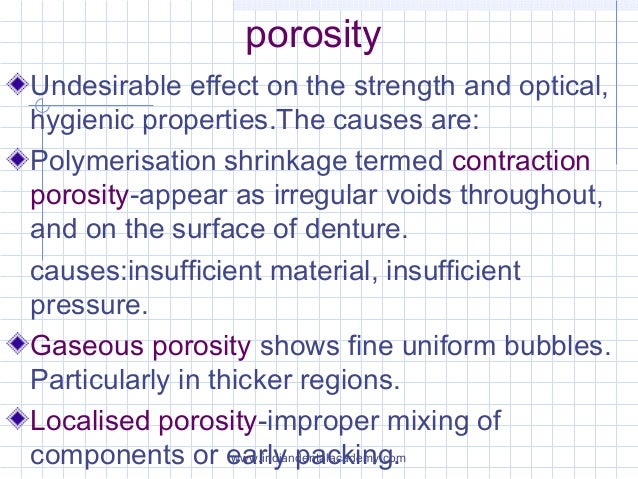 porosity Undesirable effect on the strength and optical, hygienic properties.The causes are: Polymerisation shrinkage term...