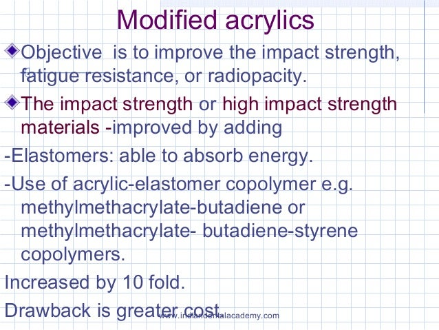 Modified acrylics Objective is to improve the impact strength, fatigue resistance, or radiopacity. The impact strength or ...