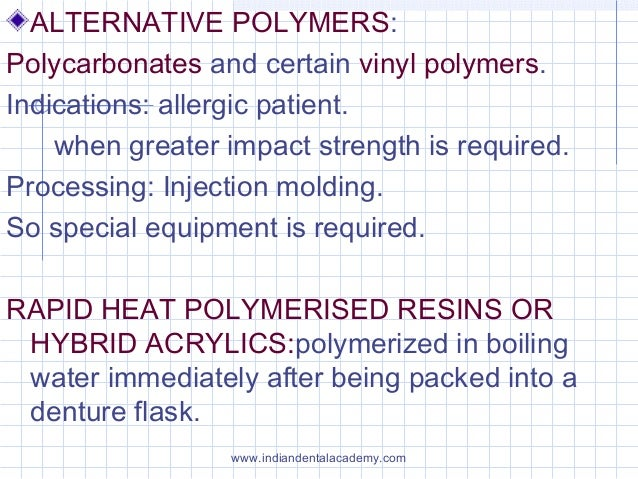 ALTERNATIVE POLYMERS: Polycarbonates and certain vinyl polymers. Indications: allergic patient. when greater impact streng...