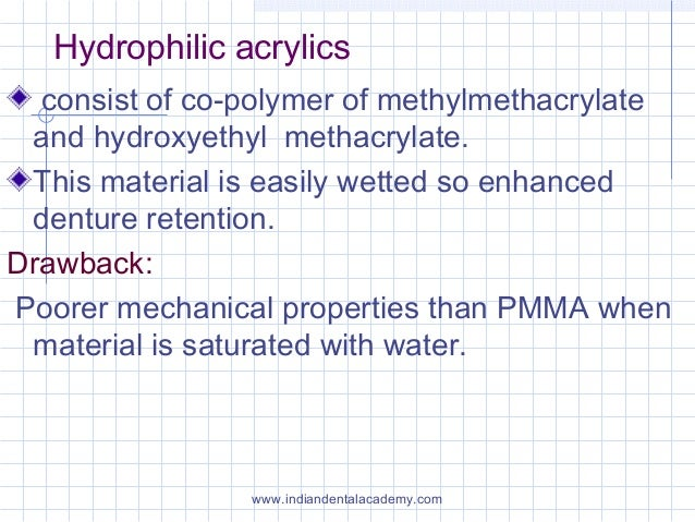 Hydrophilic acrylics consist of co-polymer of methylmethacrylate and hydroxyethyl methacrylate. This material is easily we...