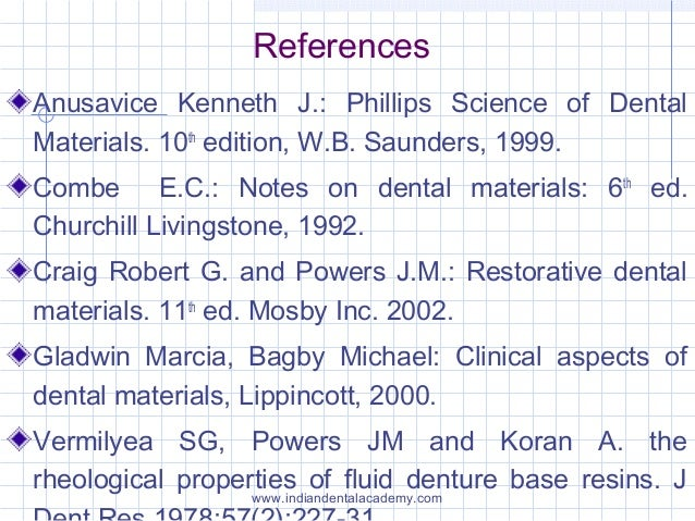 References Anusavice Kenneth J.: Phillips Science of Dental Materials. 10th edition, W.B. Saunders, 1999. Combe E.C.: Note...