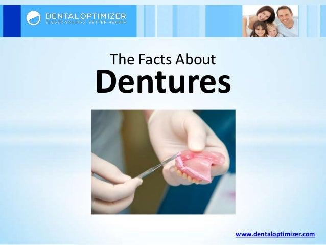 www.dentaloptimizer.com Dentures The Facts About