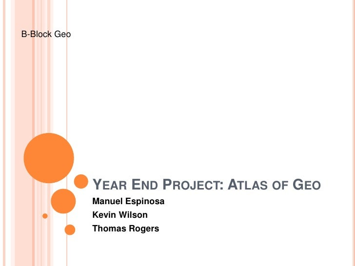 B-Block Geo                   YEAR END PROJECT: ATLAS OF GEO               Manuel Espinosa               Kevin Wilson     ...