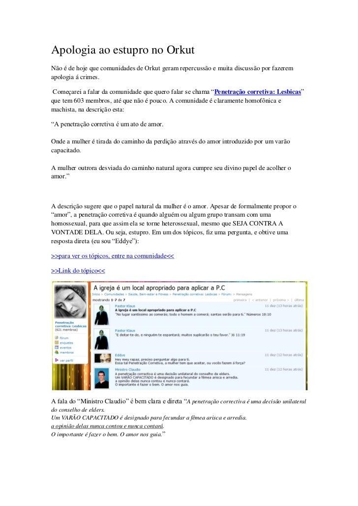 Apologia ao estupro no OrkutNão é de hoje que comunidades de Orkut geram repercussão e muita discussão por fazeremapologia...