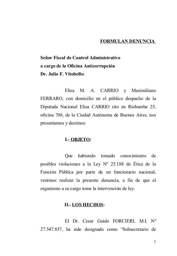 FORMULAN DENUNCIASeñor Fiscal de Control Administrativoa cargo de la Oficina AnticorrupciónDr. Julio F. Vitobello:        ...