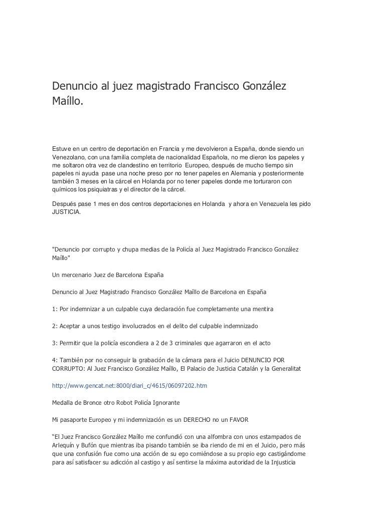 Denuncio al juez magistrado Francisco GonzálezMaíllo.Estuve en un centro de deportación en Francia y me devolvieron a Espa...