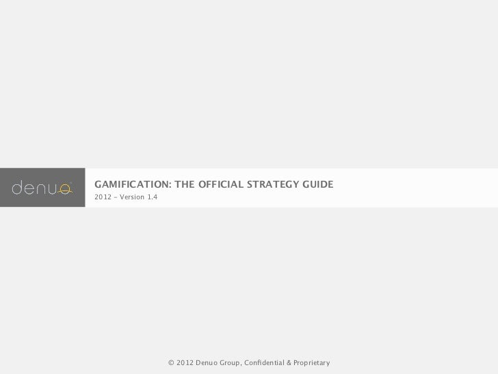 GAMIFICATION: THE OFFICIAL STRATEGY GUIDE2012 - Version 1.4                     © 2012 Denuo Group, Confidential & Propriet...