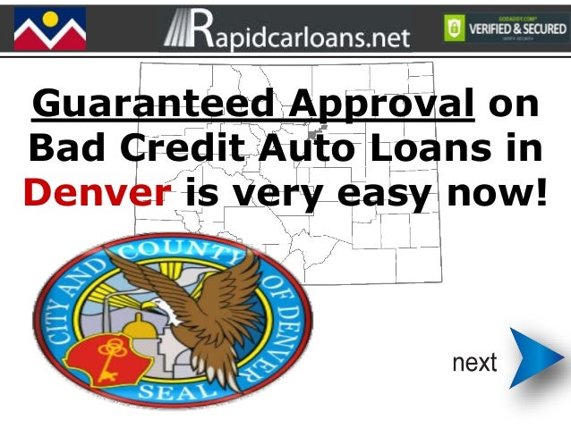 Guaranteed Approval on Bad Credit Auto Loans in Denver is very easy now!
