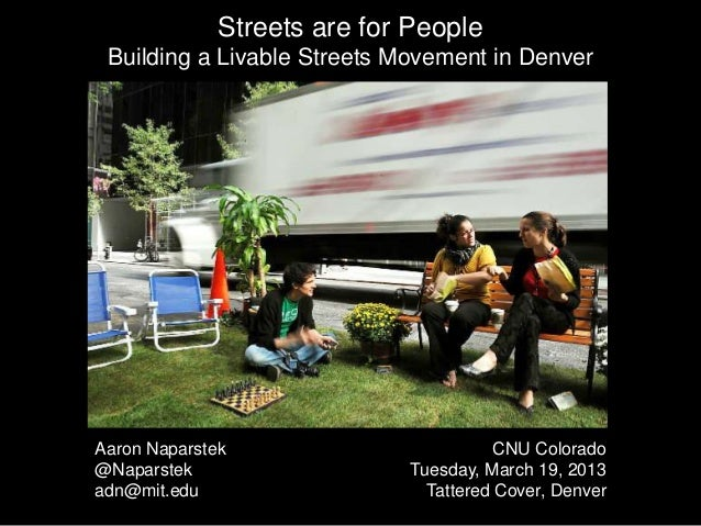 Streets are for People Building a Livable Streets Movement in DenverAaron Naparstek                         CNU Colorado@N...