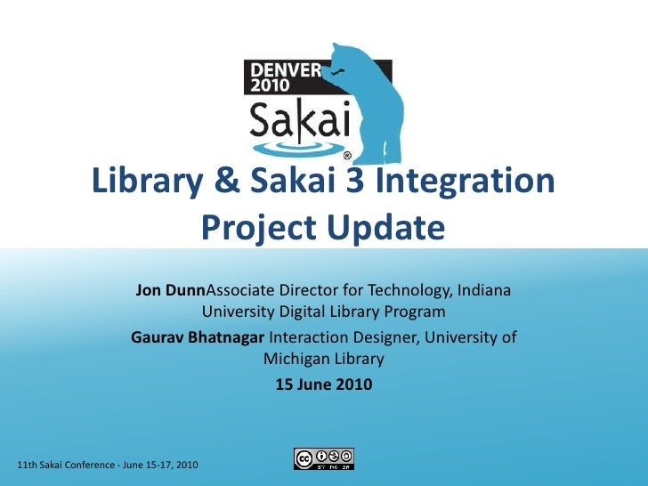 11th Sakai Conference - June 15-17, 2010<br />Library & Sakai 3 Integration Project Update<br />Jon DunnAssociate Director...