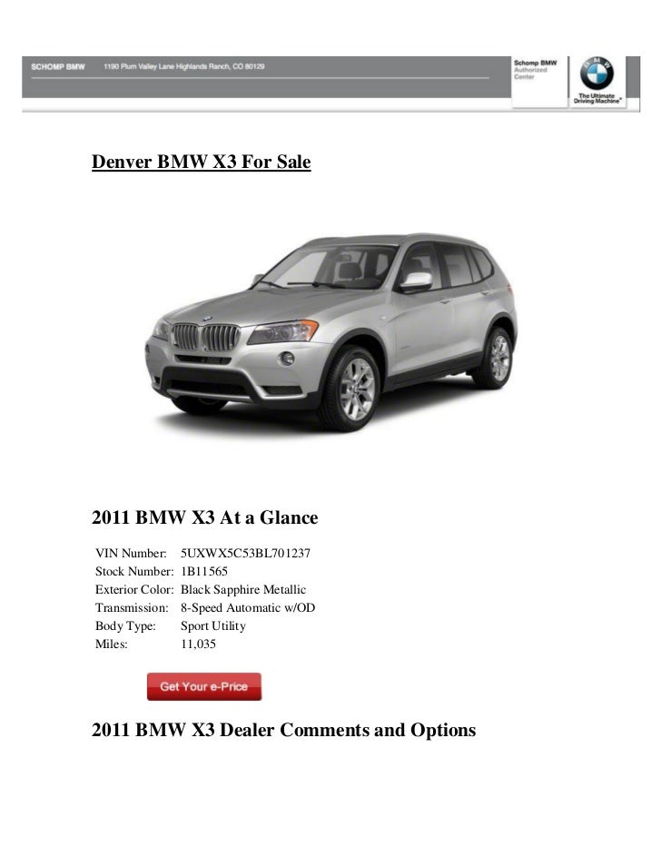 Denver BMW X3 For Sale2011 BMW X3 At a GlanceVIN Number:       5UXWX5C53BL701237Stock Number:     1B11565Exterior Color:  ...