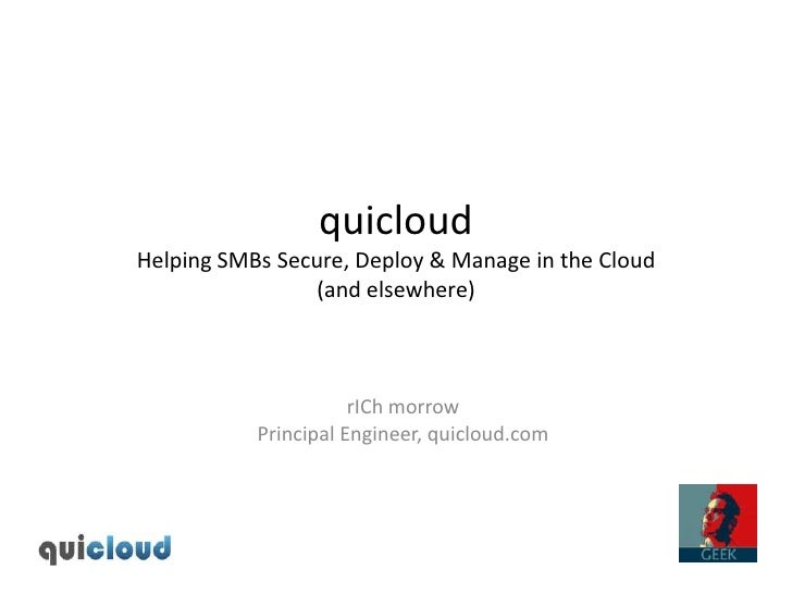 quicloudHelping SMBs Secure, Deploy & Manage in the Cloud(and elsewhere)<br />rICh morrow<br />Principal Engineer, quiclou...