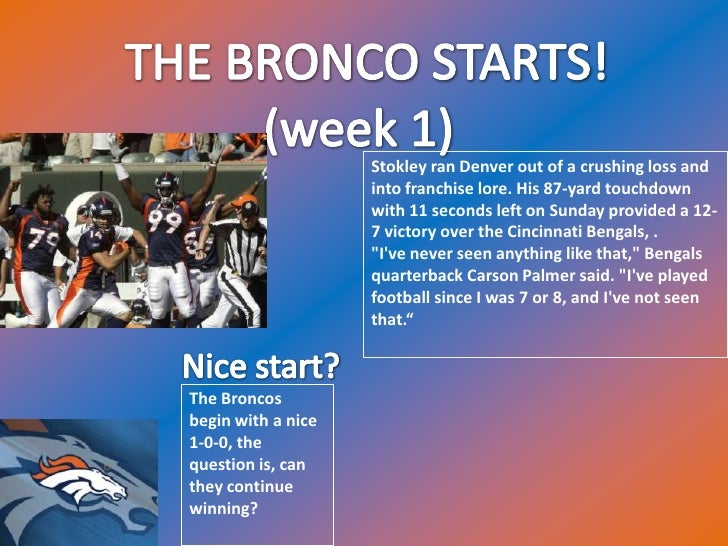 THE BRONCO STARTS!<br />(week 1)<br />Stokley ran Denver out of a crushing loss and into franchise lore. His 87-yard touch...