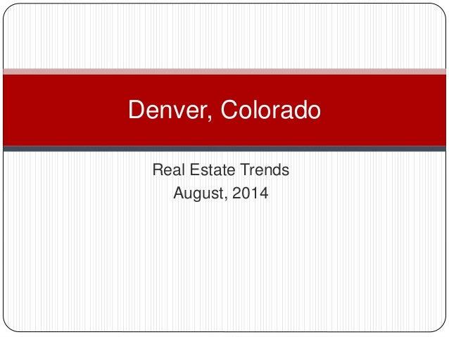 Real Estate Trends August, 2014 Denver, Colorado