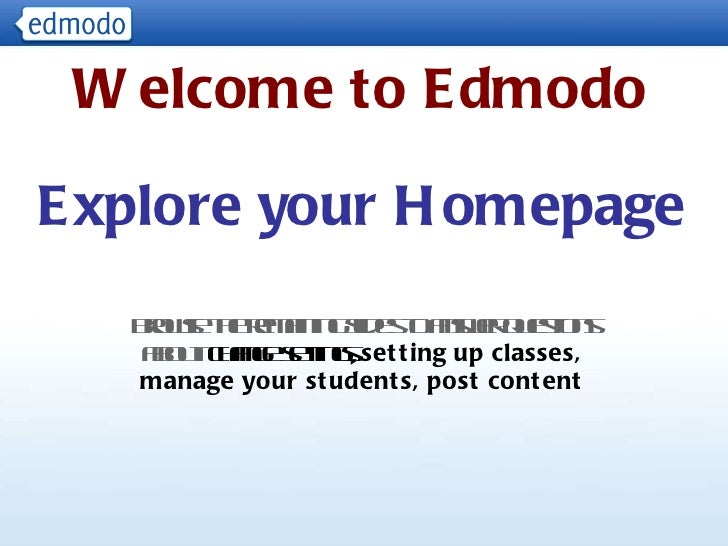 Explore your Homepage Browse the remaining slides to answer questions about:  change settings,  setting up classes, manage...