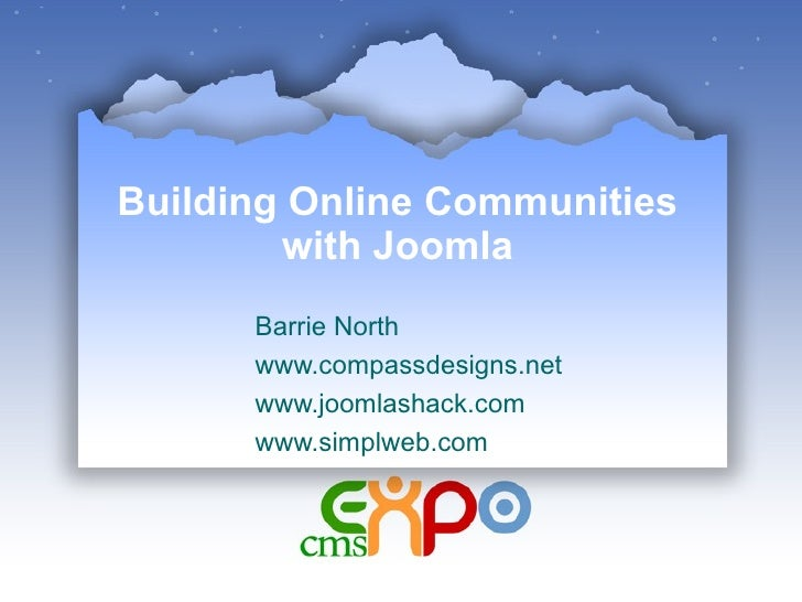 Building Online Communities with Joomla Barrie North www.compassdesigns.net www.joomlashack.com www.simplweb.com