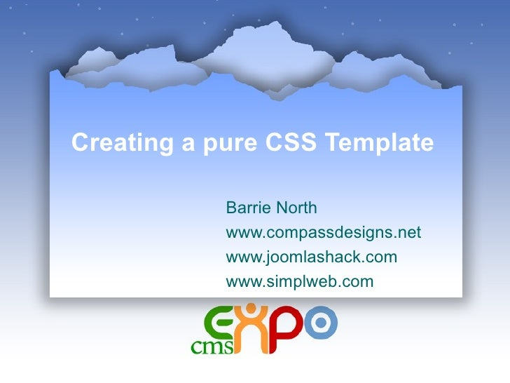 Creating a pure CSS Template Barrie North www.compassdesigns.net www.joomlashack.com www.simplweb.com