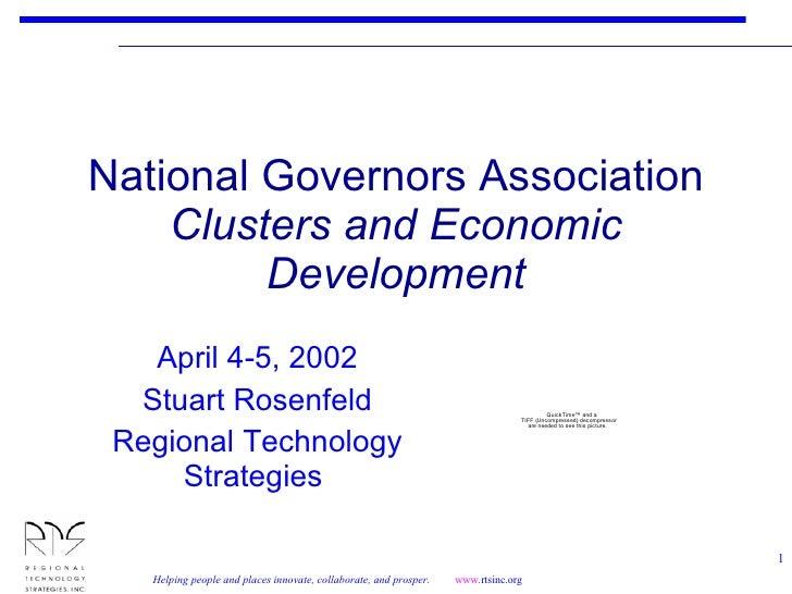 National Governors Association Clusters and Economic Development April 4-5, 2002 Stuart Rosenfeld Regional Technology Stra...