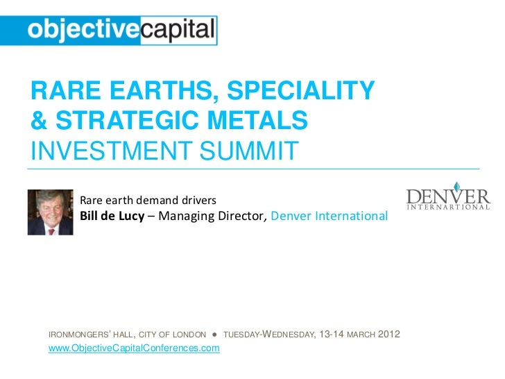 RARE EARTHS, SPECIALITY& STRATEGIC METALSINVESTMENT SUMMIT       Rare earth demand drivers       Bill de Lucy – Managing D...