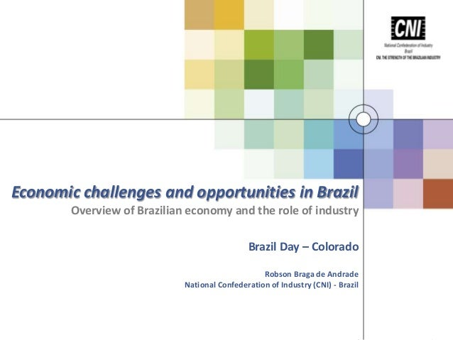 Economic challenges and opportunities in Brazil Overview of Brazilian economy and the role of industry Brazil Day – Colora...
