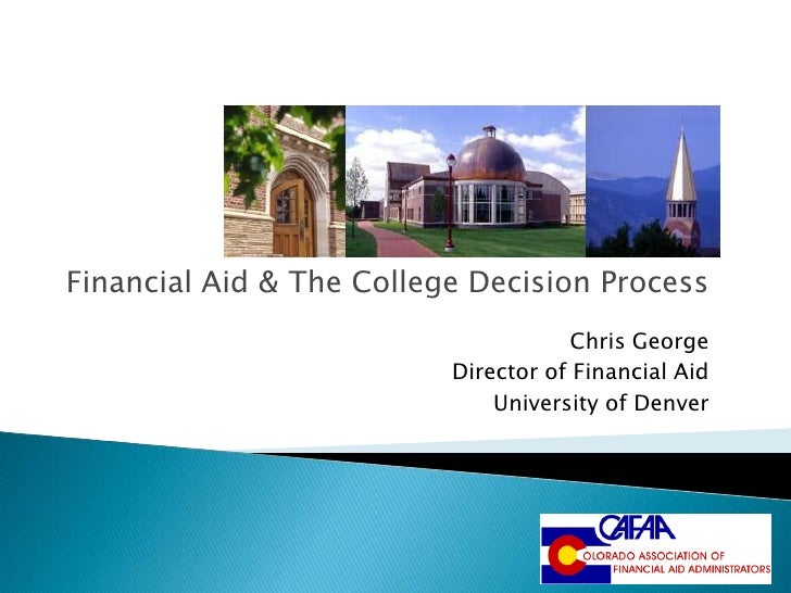 Financial Aid & The College Decision Process                                      Chris George                          Di...