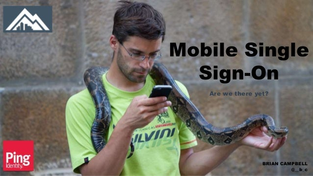 Mobile Single Sign-On Are we there yet? BRIAN CAMPBELL @__b_c