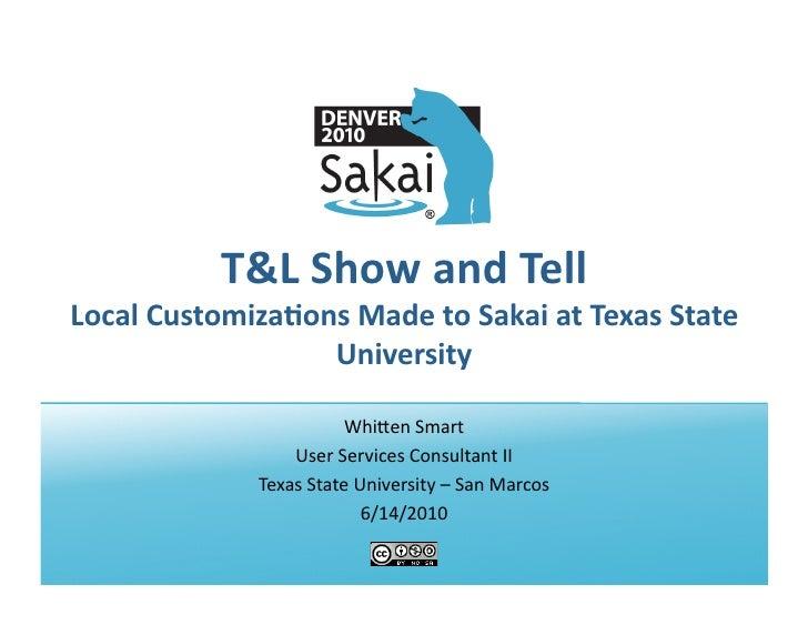 T&LShowandTell LocalCustomiza6onsMadetoSakaiatTexasState                   University                        ...
