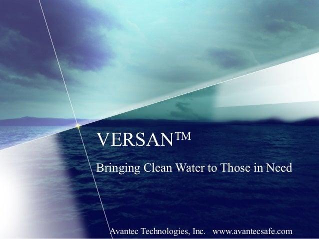 VERSANTM Bringing Clean Water to Those in Need Avantec Technologies, Inc. www.avantecsafe.com