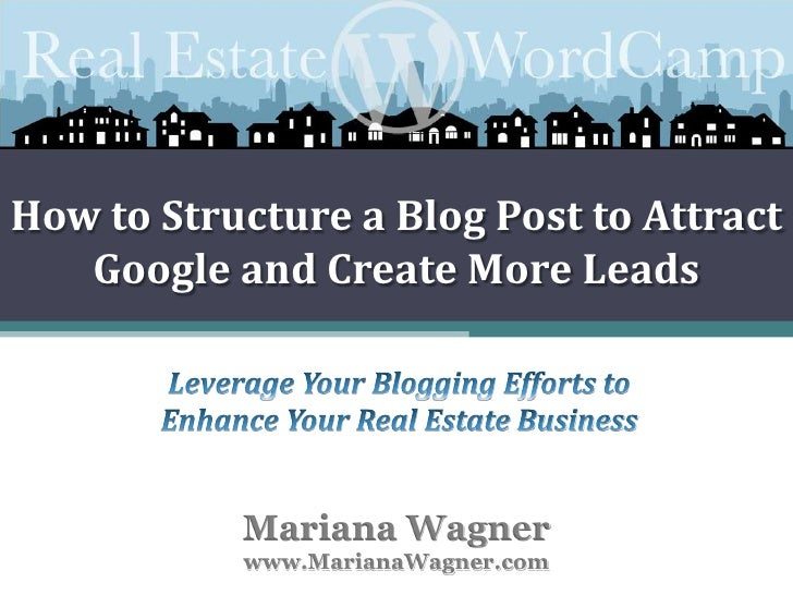 How to Structure a Blog Post to Attract Google and Create More Leads<br />Leverage Your Blogging Efforts to Enhance Your R...