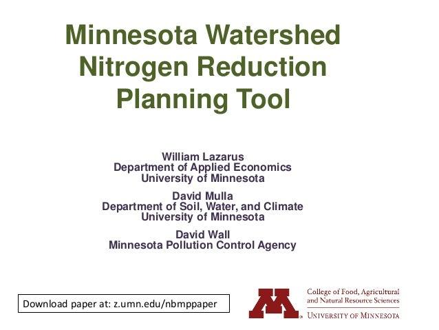 Minnesota WatershedNitrogen ReductionPlanning ToolWilliam LazarusDepartment of Applied EconomicsUniversity of MinnesotaDav...