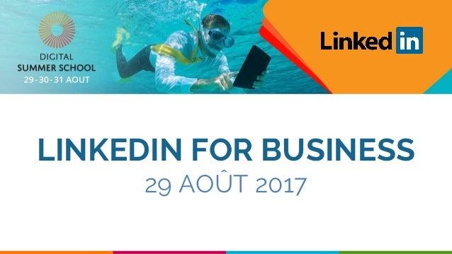 1 DMLG LINKEDIN FOR BUSINESS 29 AOÛT 2017