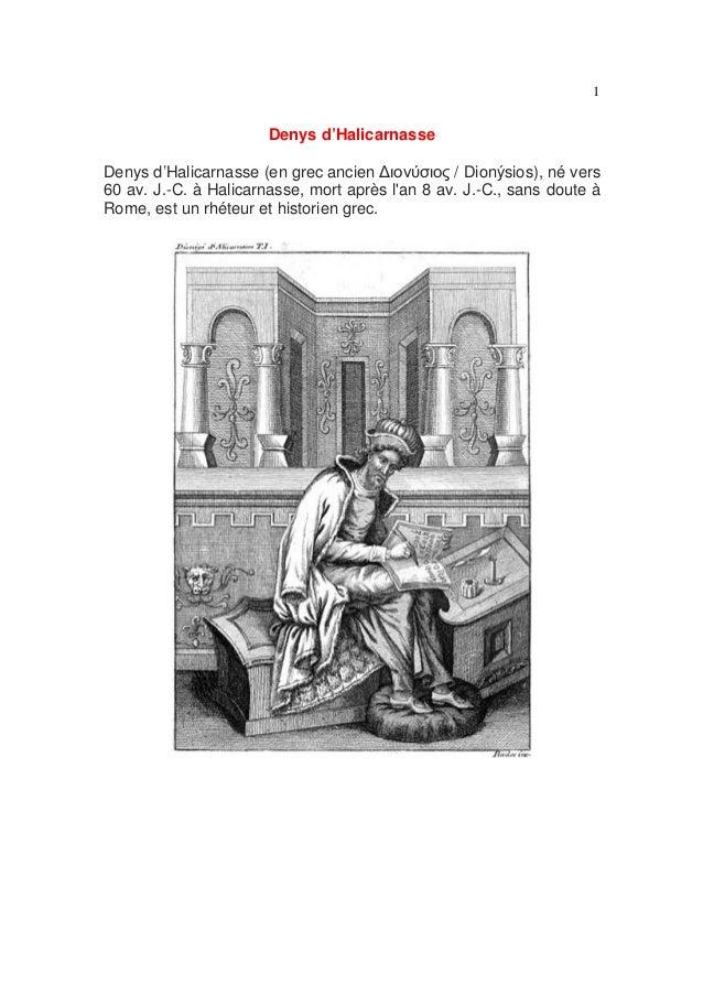 1  Denys d'Halicarnasse Denys d'Halicarnasse (en grec ancien ∆ιονύσιος / Dionýsios), né vers 60 av. J.-C. à Halicarnasse, ...