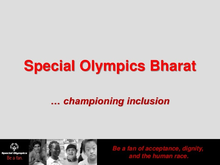 Special Olympics Bharat   … championing inclusion              Be a fan of acceptance, dignity,                    and the...