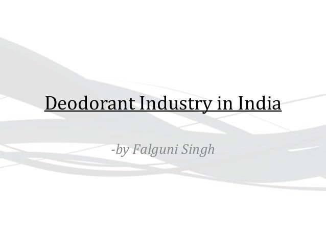 Deodorant Industry in India  -by Falguni Singh
