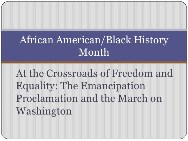 African American/Black History           MonthAt the Crossroads of Freedom andEquality: The EmancipationProclamation and t...