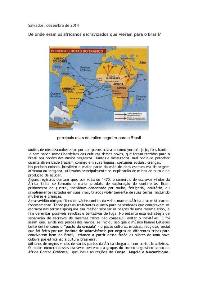 Salvador, dezembro de 2014 De onde eram os africanos escravizados que vieram para o Brasil? principais rotas do tráfico ne...
